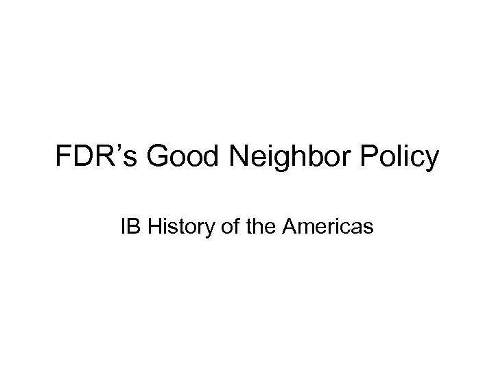 FDR's Good Neighbor Policy IB History of the Americas