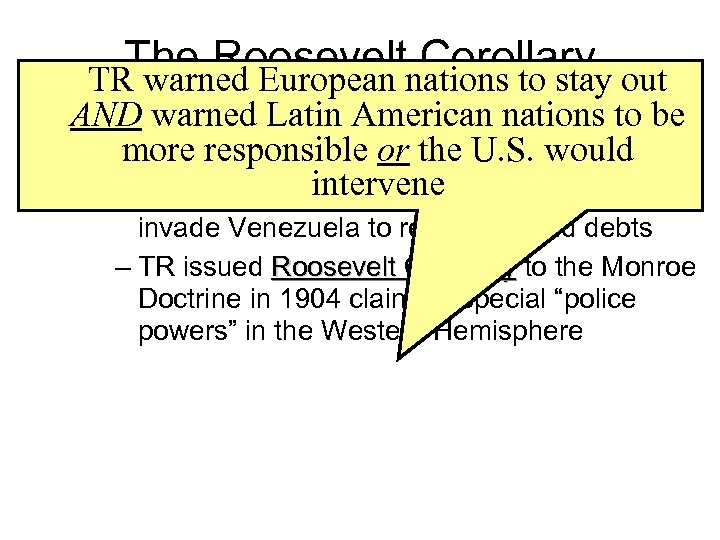 The Rooseveltnations to stay out Corollary TR warned European • One of the greatest
