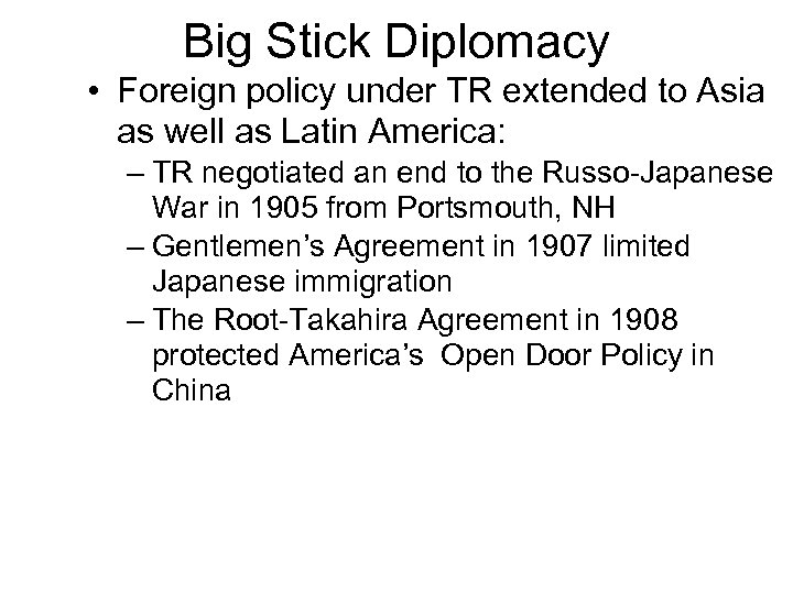 Big Stick Diplomacy • Foreign policy under TR extended to Asia as well as