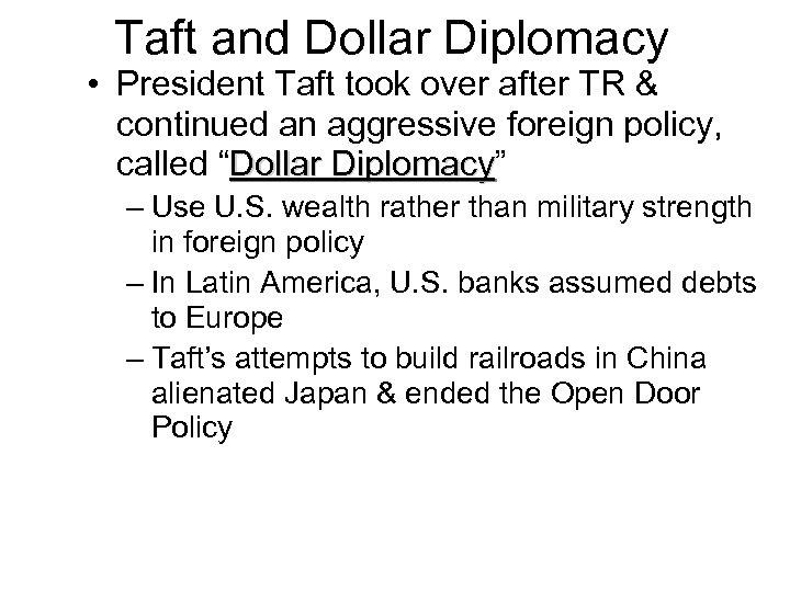 Taft and Dollar Diplomacy • President Taft took over after TR & continued an