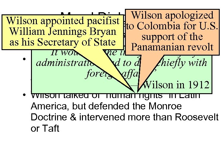 Wilson Moral Diplomacy apologized Wilson appointedwell-versed in domestic policy • Wilson was pacifist to