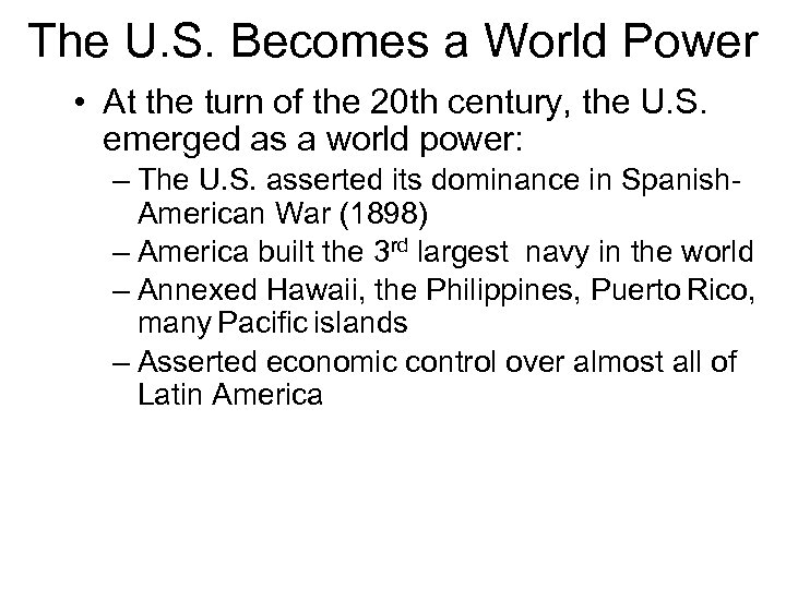 The U. S. Becomes a World Power • At the turn of the 20