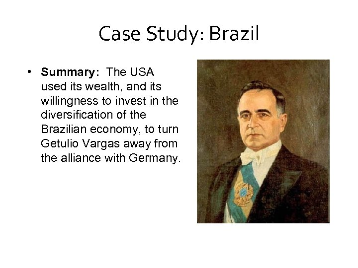 Case Study: Brazil • Summary: The USA used its wealth, and its willingness to