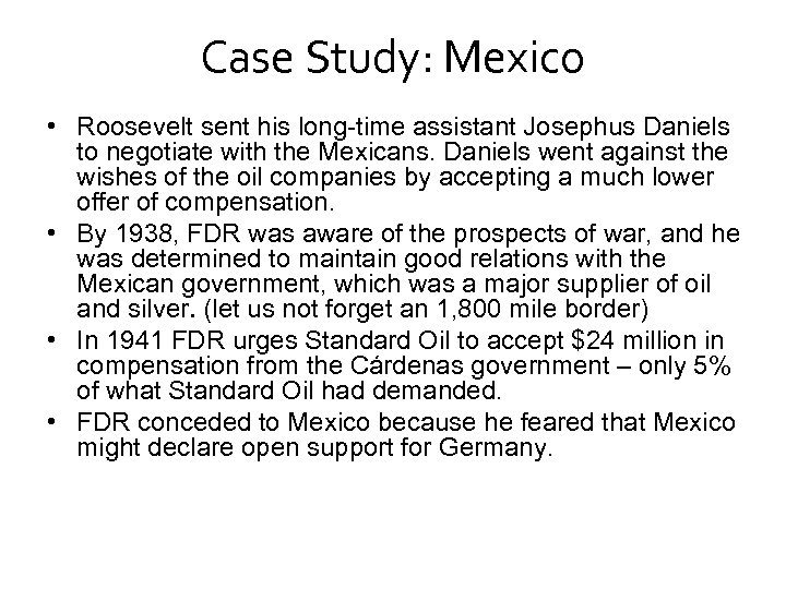 Case Study: Mexico • Roosevelt sent his long-time assistant Josephus Daniels to negotiate with