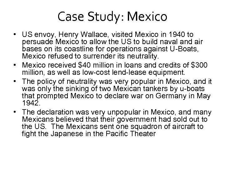 Case Study: Mexico • US envoy, Henry Wallace, visited Mexico in 1940 to persuade