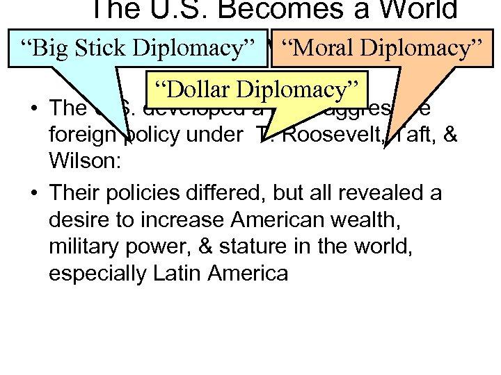 "The U. S. Becomes a World Power ""Big Stick Diplomacy"" ""Moral Diplomacy"" ""Dollar Diplomacy"""