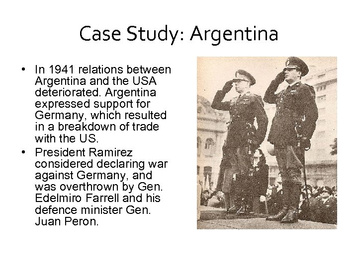 Case Study: Argentina • In 1941 relations between Argentina and the USA deteriorated. Argentina