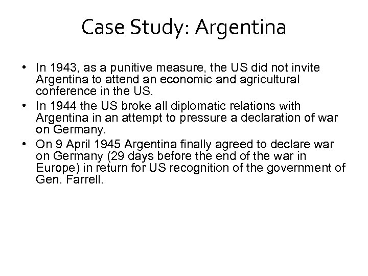 Case Study: Argentina • In 1943, as a punitive measure, the US did not