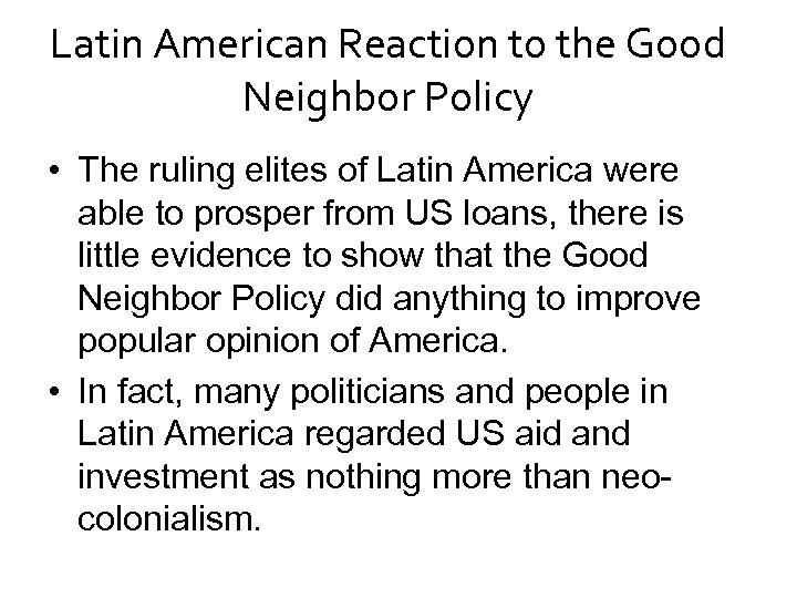 Latin American Reaction to the Good Neighbor Policy • The ruling elites of Latin