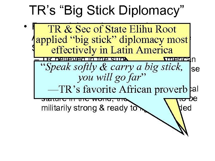 "TR's ""Big Stick Diplomacy"" • Roosevelt Sec of State Elihuupon TR & hoped to"