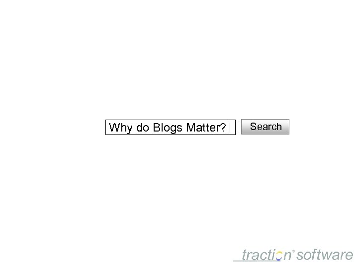 Why do Blogs Matter? Search