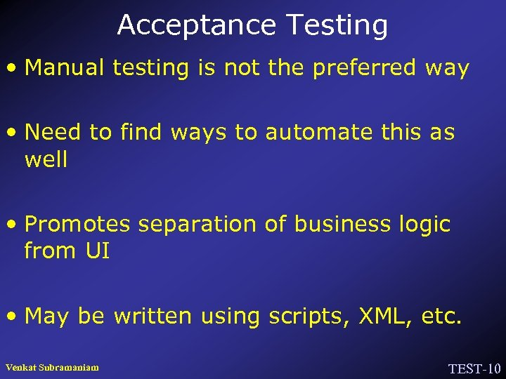 Acceptance Testing • Manual testing is not the preferred way • Need to find