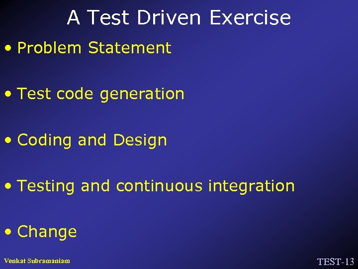 A Test Driven Exercise • Problem Statement • Test code generation • Coding and