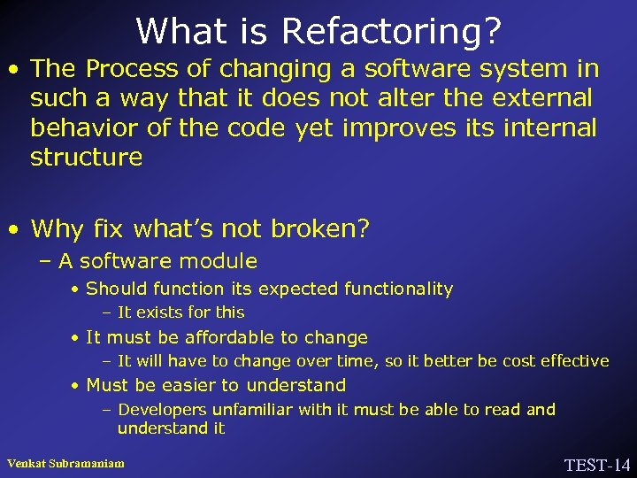 What is Refactoring? • The Process of changing a software system in such a