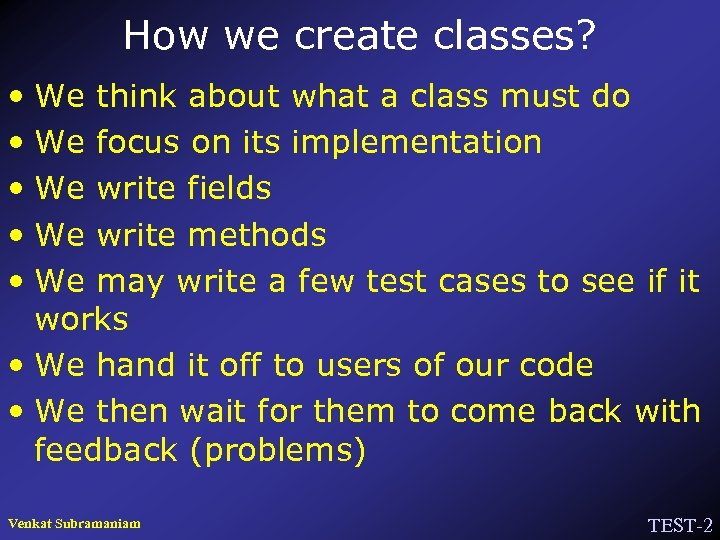 How we create classes? • We think about what a class must do •