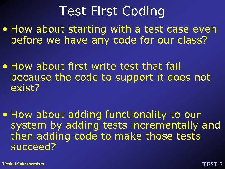 Test First Coding • How about starting with a test case even before we
