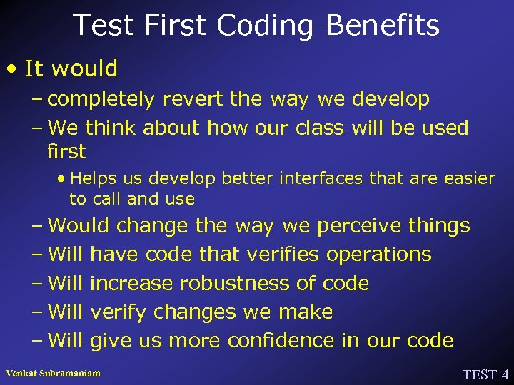 Test First Coding Benefits • It would – completely revert the way we develop