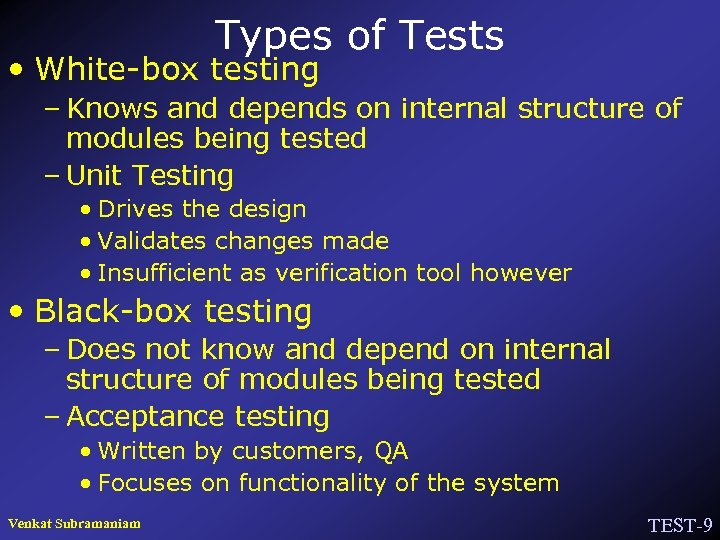 Types of Tests • White-box testing – Knows and depends on internal structure of