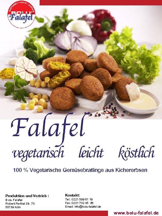 100 % Vegetarische Gemüsebratlinge aus Kichererbsen Produktion und Vertrieb : Bolu Falafel Robert-Perthel Str.