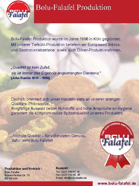 Bolu-Falafel Produktion wurde im Jahre 1996 in Köln gegründet. Mit unserer Tiefkühl-Produktion beliefern wir