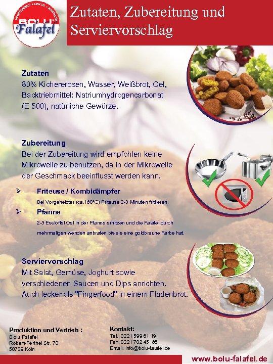 Zutaten, Zubereitung und Serviervorschlag Zutaten 80% Kichererbsen, Wasser, Weißbrot, Oel, Backtriebmittel: Natriumhydrogencarbonat (E 500),