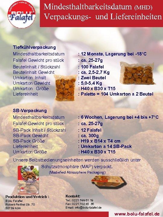 Mindesthaltbarkeitsdatum (MHD) Verpackungs- und Liefereinheiten Tiefkühlverpackung Mindesthaltbarkeitsdatum Falafel Gewicht pro stück Beutelinhalt / Stückzahl