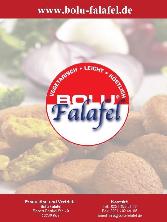 www. bolu-falafel. de Produktion und Vertrieb : Kontakt: Bolu Falafel Robert-Perthel Str. 70 50739