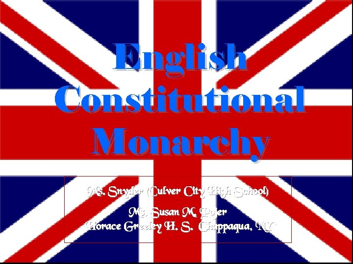 English Constitutional Monarchy Ms. Snyder (Culver City High School) Ms. Susan M. Pojer Horace
