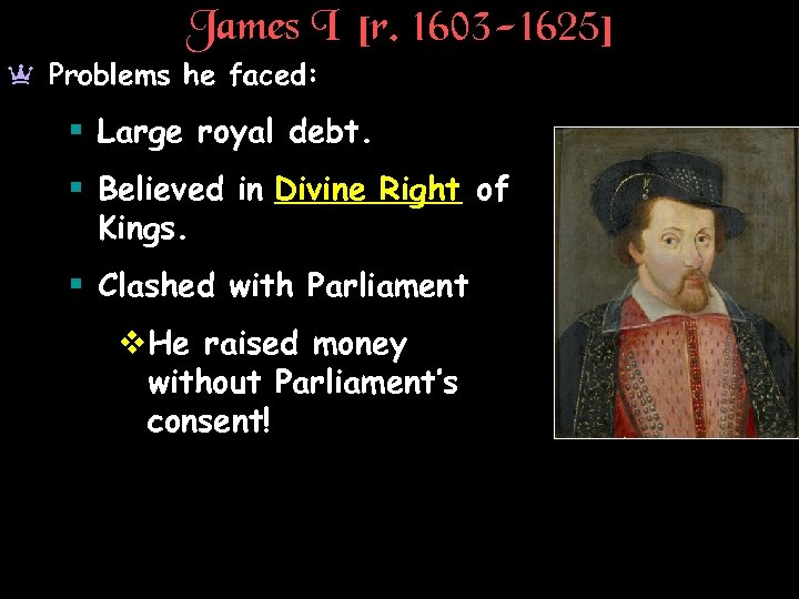 James I [r. 1603 -1625] a Problems he faced: § Large royal debt. §