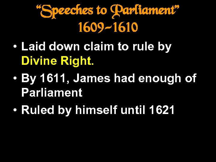 """""""Speeches to Parliament"""" 1609 -1610 • Laid down claim to rule by Divine Right."""