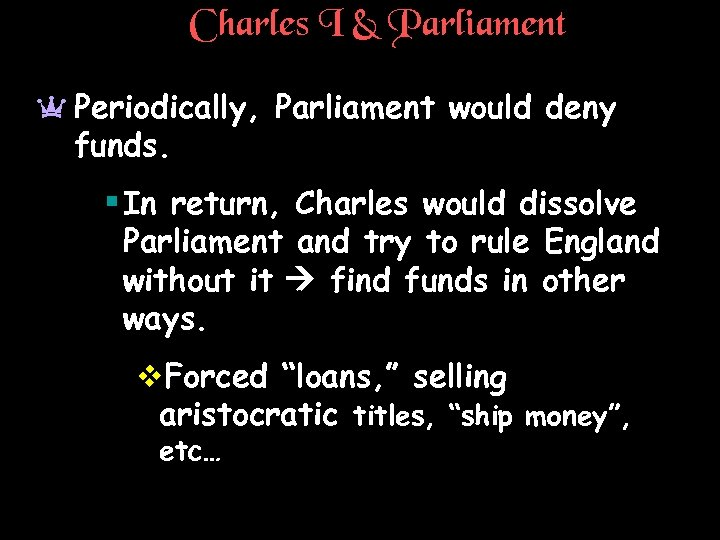 Charles I & Parliament a Periodically, Parliament would deny funds. § In return, Charles
