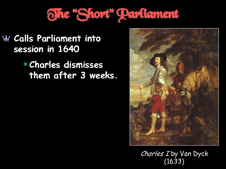 """The """"Short"""" Parliament a Calls Parliament into session in 1640 § Charles dismisses them"""