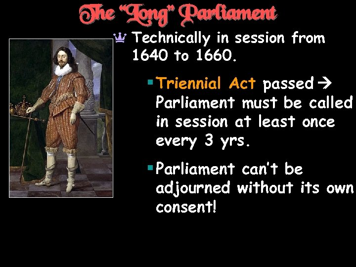 """The """"Long"""" Parliament a Technically in session from 1640 to 1660. § Triennial Act"""
