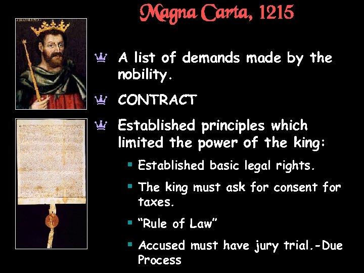 Magna Carta, 1215 a A list of demands made by the nobility. a CONTRACT