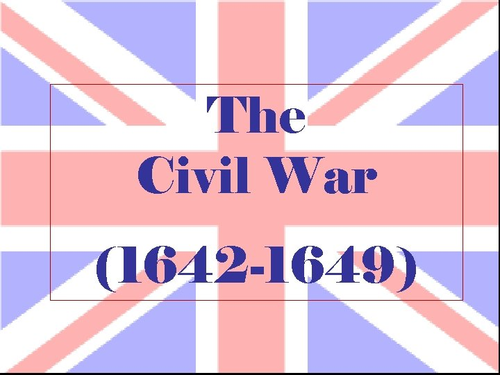 The Civil War (1642 -1649)