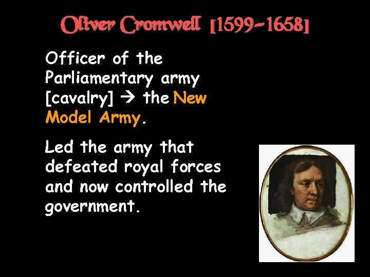 Oliver Cromwell [1599 -1658] † Officer of the Parliamentary army [cavalry] the New Model
