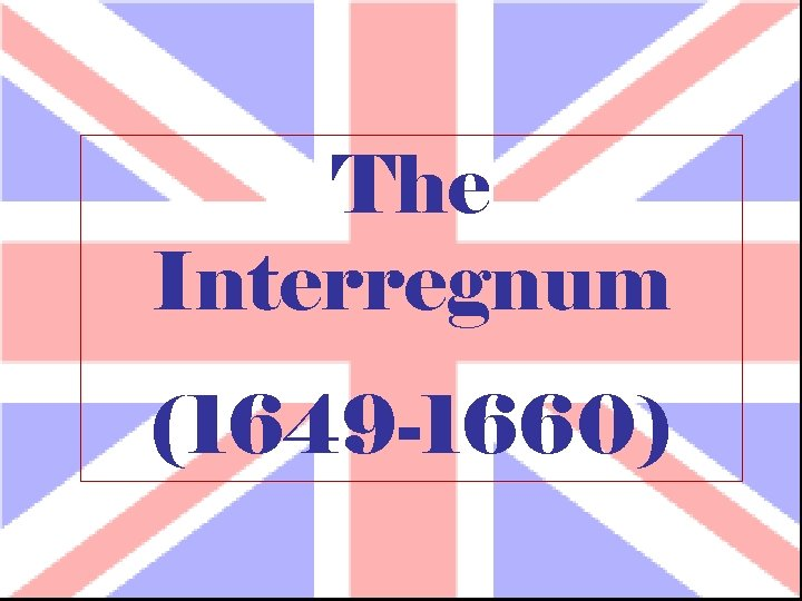 The Interregnum (1649 -1660)