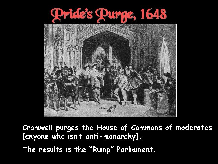 Pride's Purge, 1648 † Cromwell purges the House of Commons of moderates [anyone who