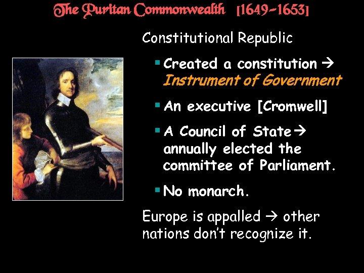 The Puritan Commonwealth [1649 -1653] † Constitutional Republic § Created a constitution Instrument of