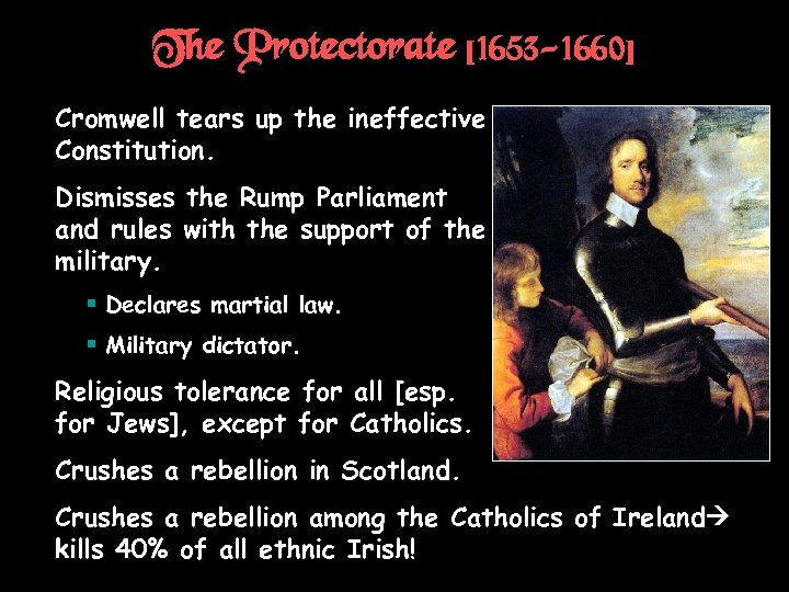The Protectorate [1653 -1660] † Cromwell tears up the ineffective Constitution. † Dismisses the