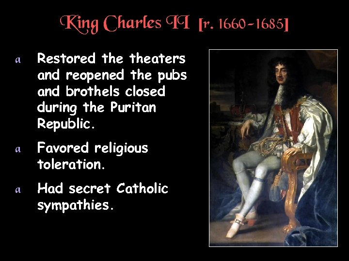 King Charles II [r. 1660 -1685] a Restored theaters and reopened the pubs and