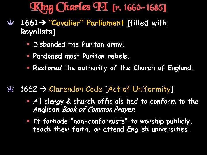 "King Charles II [r. 1660 -1685] a 1661 ""Cavalier"" Parliament [filled with Royalists] §"