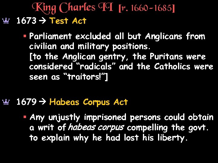 King Charles II [r. 1660 -1685] a 1673 Test Act § Parliament excluded all