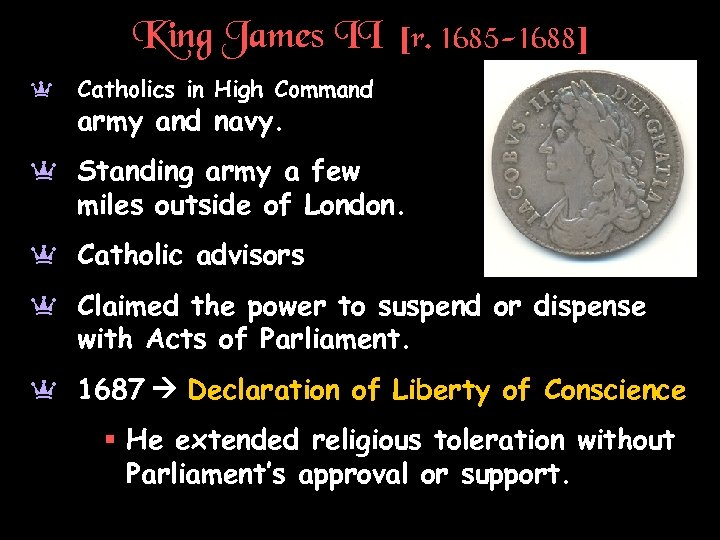 King James II [r. 1685 -1688] a Catholics in High Command army and navy.