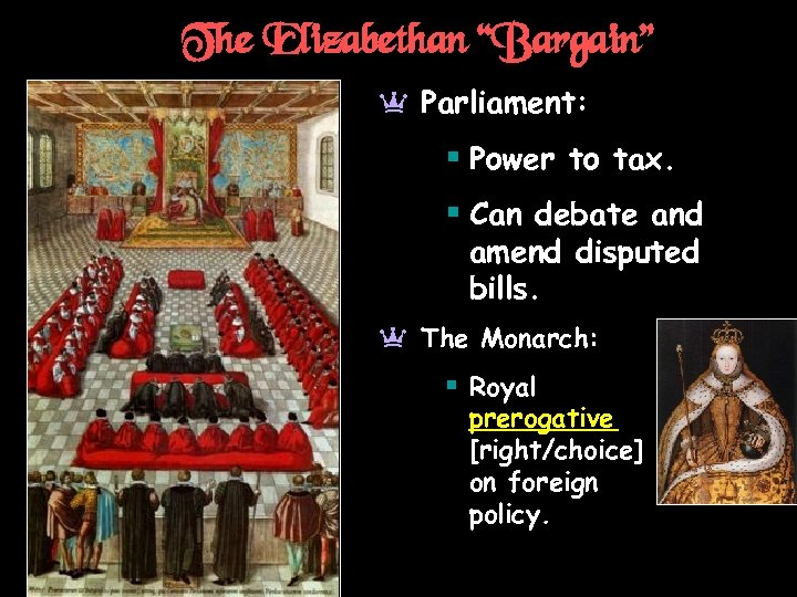 "The Elizabethan ""Bargain"" a Parliament: § Power to tax. § Can debate and amend"