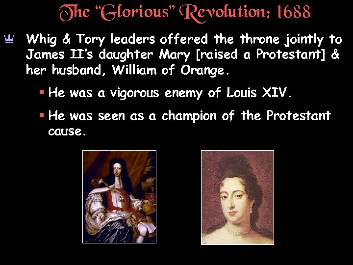 """The """"Glorious"""" Revolution: 1688 a Whig & Tory leaders offered the throne jointly to"""
