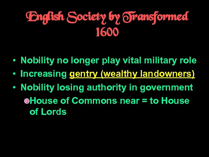 English Society by Transformed 1600 • Nobility no longer play vital military role •