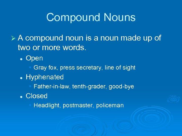 Compound Nouns Ø A compound noun is a noun made up of two or