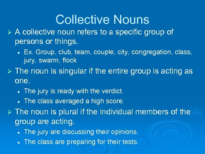 Collective Nouns Ø A collective noun refers to a specific group of persons or