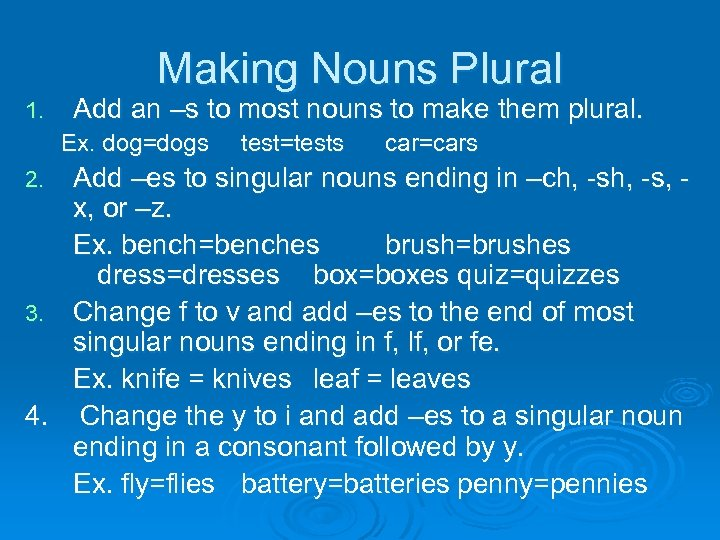 Making Nouns Plural 1. Add an –s to most nouns to make them plural.